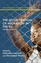 The Securitisation of Migration in the EU - Debates Since 9/11 ebook by Gabriella Lazaridis, Khursheed Wadia