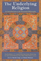 The Underlying Religion - An Introduction to the Perennial Philosphy ebook by