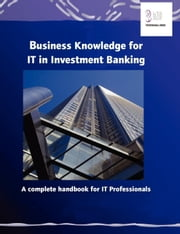 Business Knowledge for It in Investment Banking ebook by Essvale Corporation Limited, Corporation
