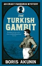 Turkish Gambit - Erast Fandorin 2 eBook by Boris Akunin