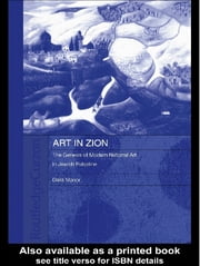 Art in Zion - The Genesis of Modern National Art in Jewish Palestine ebook by Dalia Manor
