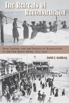 The Retreats of Reconstruction - Race, Leisure, and the Politics of Segregation at the New Jersey Shore, 1865-1920 ebook by David E. Goldberg