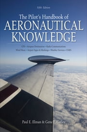 The Pilot's Handbook of Aeronautical Knowledge, Fifth Edition ebook by Paul Illman,Gene Gailey