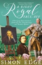 A Right Royal Face-Off - A Georgian Entertainment featuring Thomas Gainsborough and Another Painter ebook by
