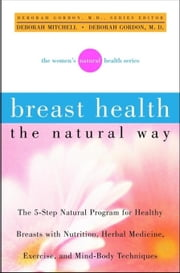 Breast Health the Natural Way ebook by Gordon, Deborah