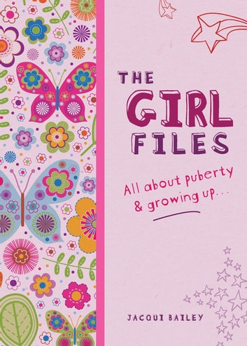 The Girl Files - All About Puberty & Growing Up ebook by Jacqui Bailey