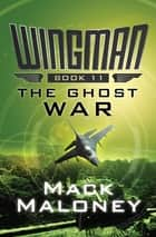 The Ghost War ebook by Mack Maloney