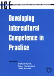 Developing Intercultural Competence in Practice ebook by Michael Byram,Adam Nichols