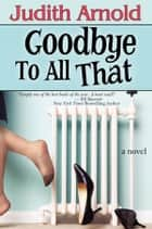 Goodbye To All That ebook by Judith Arnold