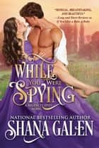 While You Were Spying ebook by Shana Galen