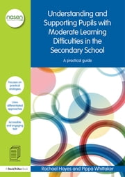 Understanding and Supporting Pupils with Moderate Learning Difficulties in the Secondary School - A practical guide ebook by Rachael Hayes,Pippa Whittaker