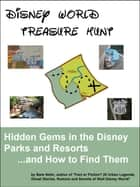 Disney World Treasure Hunt: Hidden Gems in the Disney Parks and Resorts...And How to Find Them ebook by Barb Nefer