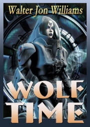 Wolf Time (Voice of the Whirlwind) ebook by Walter Jon Williams