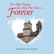 For Only Destiny Can Hold Our Hearts . . . Forever ebook by Norma Nickerl