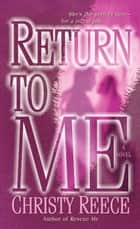 Return to Me - A Novel ebook by Christy Reece