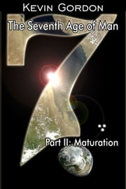The Seventh Age of Man: Maturation ebook by Kevin Gordon