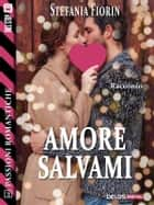 Amore salvami ebook by Stefania Fiorin