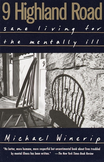 9 Highland Road - Sane Living for the Mentally Ill ebook by Michael Winerip