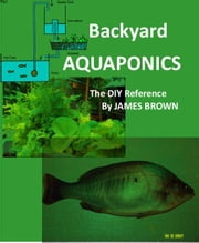 Backyard Aquaponics ebook by Jamie Brown