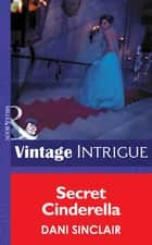 Secret Cinderella (Mills & Boon Intrigue) eBook by Dani Sinclair