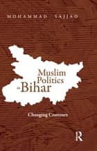 Muslim Politics in Bihar - Changing Contours ebook by Mohammad Sajjad