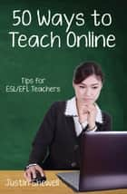 Fifty Ways to Teach Online: Tips for ESL/EFL Teachers ebook by Justin Shewell