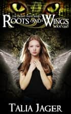 Roots and Wings ebook by Talia Jager