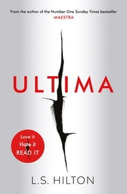 Ultima - From the bestselling author of the No.1 global phenomenon MAESTRA. Love it. Hate it. READ IT! ebook by LS Hilton