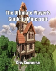 The Ultimate Player's Guide to Minecraft ebook by Cris Converse