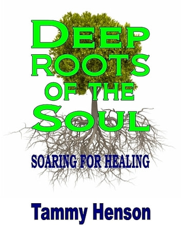 Deep Roots of the Soul ebook by Tammy Henson