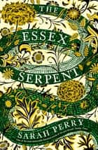 The Essex Serpent - The number one bestseller and British Book Awards Book of the Year ebook by