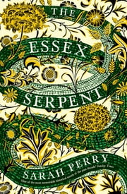 The Essex Serpent - The number one bestseller and British Book Awards Book of the Year ebook by Sarah Perry