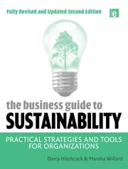 The Business Guide to Sustainability - Practical Strategies and Tools for Organizations ebook by Marsha Willard,Darcy Hitchcock