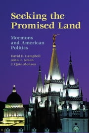 Seeking the Promised Land - Mormons and American Politics ebook by Professor David E. Campbell,Professor John C. Green,Professor J. Quin Monson