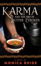 Karma and the Art of Butter Chicken ebook by Monica Bhide