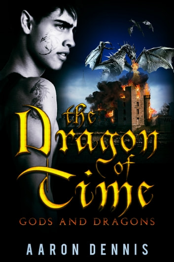 The Dragon of Time: Gods and Dragons ebook by Aaron Dennis