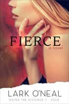 Fierce - A Novel ebook by Lark O'Neal