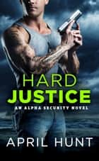 Hard Justice ebook by April Hunt