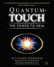 Quantum-Touch - The Power to Heal ebook by Richard Gordon, C. Norman Shealy, M.D.,...