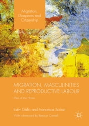 Migration, Masculinities and Reproductive Labour - Men of the Home ebook by Ester Gallo,Francesca Scrinzi