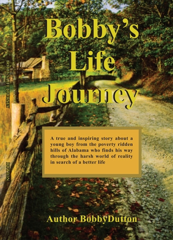 Bobby's Life Journey - The Harsh World of Reality ebook by Bobby Dutton