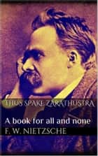 Thus Spake Zarathustra: A Book for All and None ebook by Friedrich Wilhelm Nietzsche