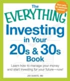 The Everything Investing in Your 20s and 30s Book - Learn How to Manage Your Money and Start Investing for Your Future--Now! ebook by Joe Duarte