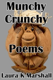 Munchy Crunchy Poems ebook by Laura K Marshall
