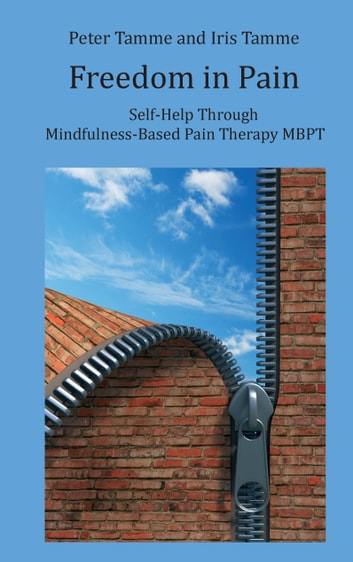 Freedom in Pain - Self-Help Through Mindfulness-Based Pain Therapy MBPT ebook by Peter Tamme,Iris Tamme