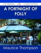 A Fortnight of Folly - The Original Classic Edition ebook by Maurice Thompson
