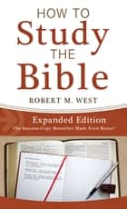 How to Study the Bible--Expanded Edition ebook by
