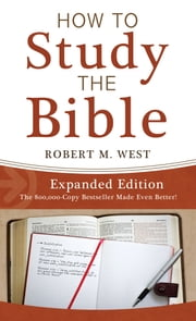 How to Study the Bible--Expanded Edition ebook by Robert M. West