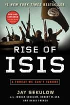 Rise of ISIS - A Threat We Can't Ignore ebook by Jay Sekulow, Jordan Sekulow, Robert W Ash,...