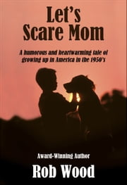 Let's Scare Mom ebook by Rob Wood